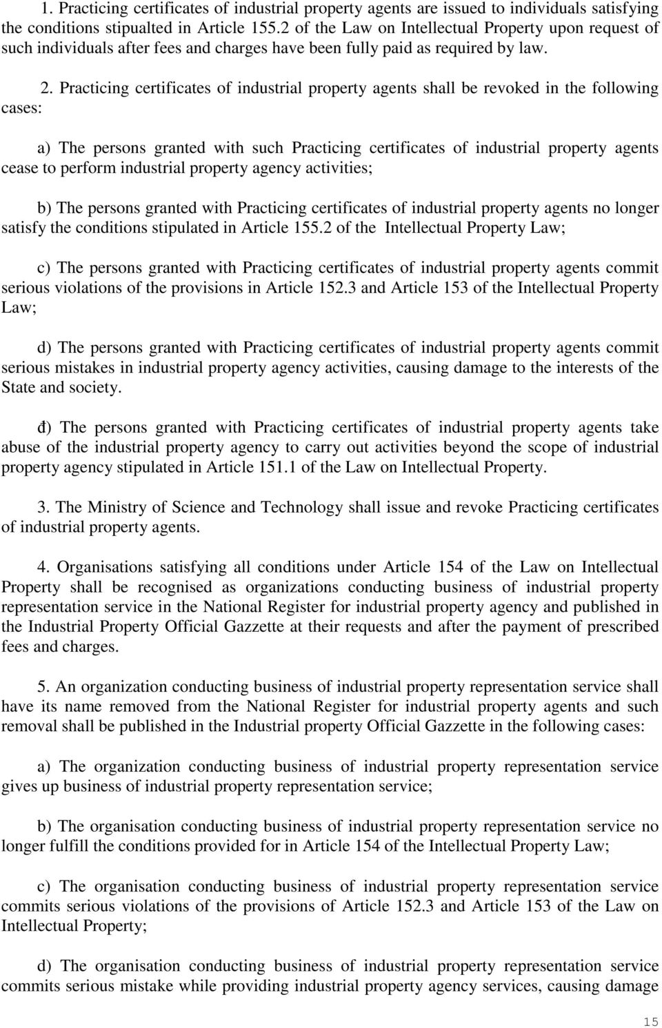 Practicing certificates of industrial property agents shall be revoked in the following cases: a) The persons granted with such Practicing certificates of industrial property agents cease to perform
