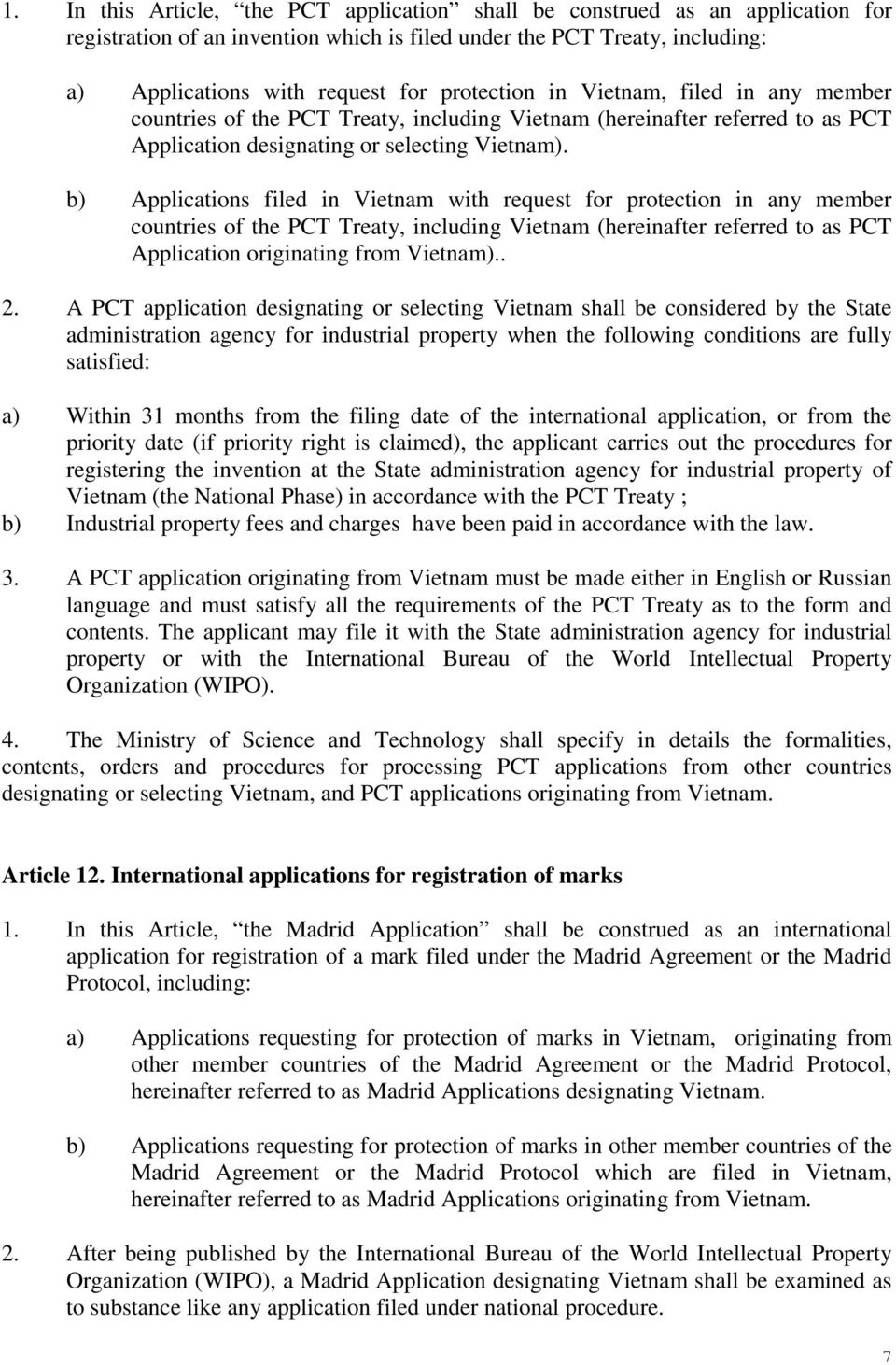 b) Applications filed in Vietnam with request for protection in any member countries of the PCT Treaty, including Vietnam (hereinafter referred to as PCT Application originating from Vietnam).. 2.