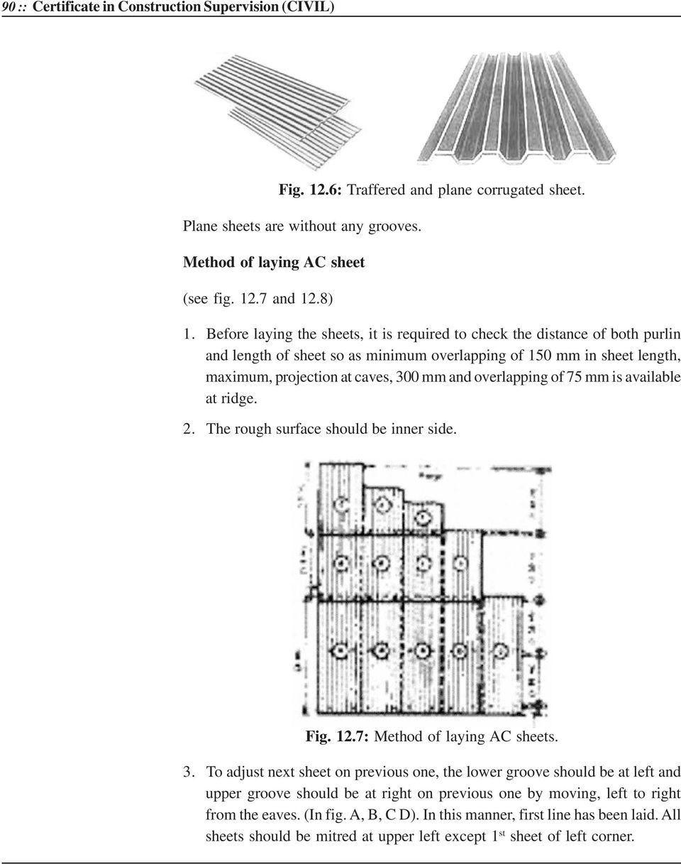 overlapping of 75 mm is available at ridge. 2. The rough surface should be inner side. Fig. 12.7: Method of laying AC sheets. 3.