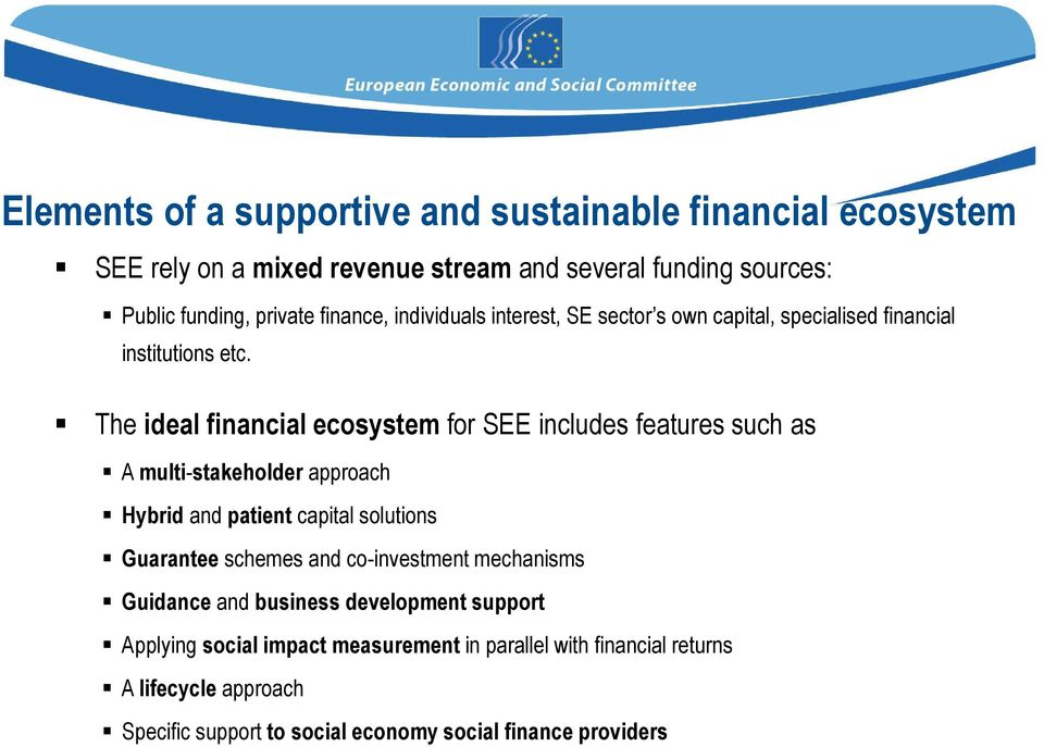 The ideal financial ecosystem for SEE includes features such as A multi-stakeholder approach Hybrid and patient capital solutions Guarantee schemes and