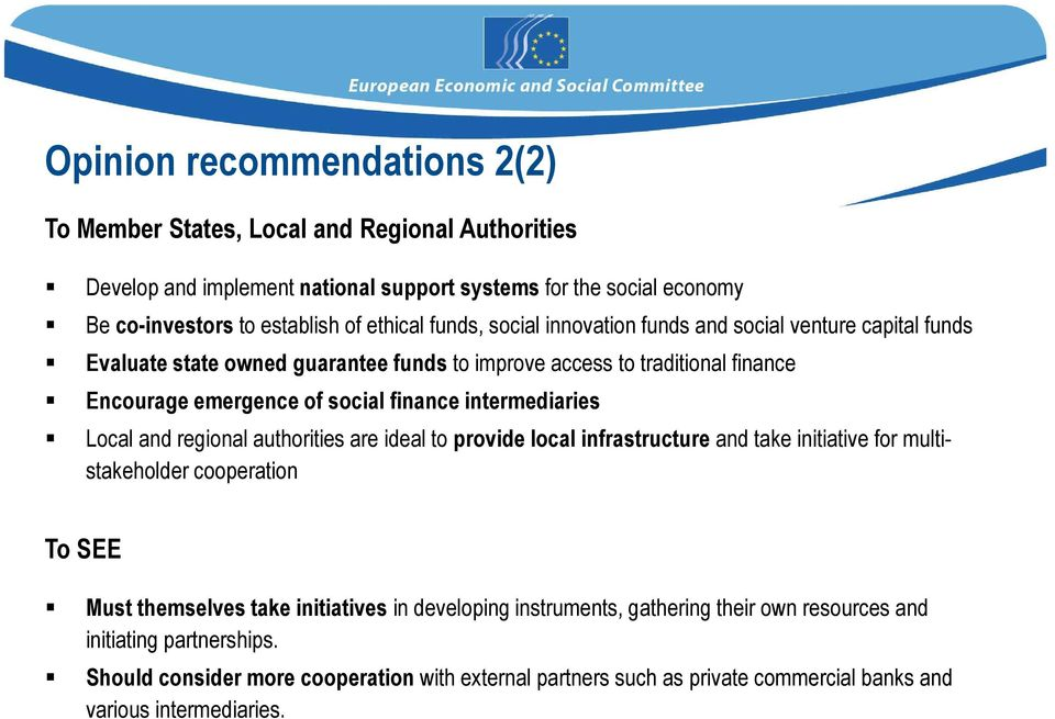 intermediaries Local and regional authorities are ideal to provide local infrastructure and take initiative for multistakeholder cooperation To SEE Must themselves take initiatives in