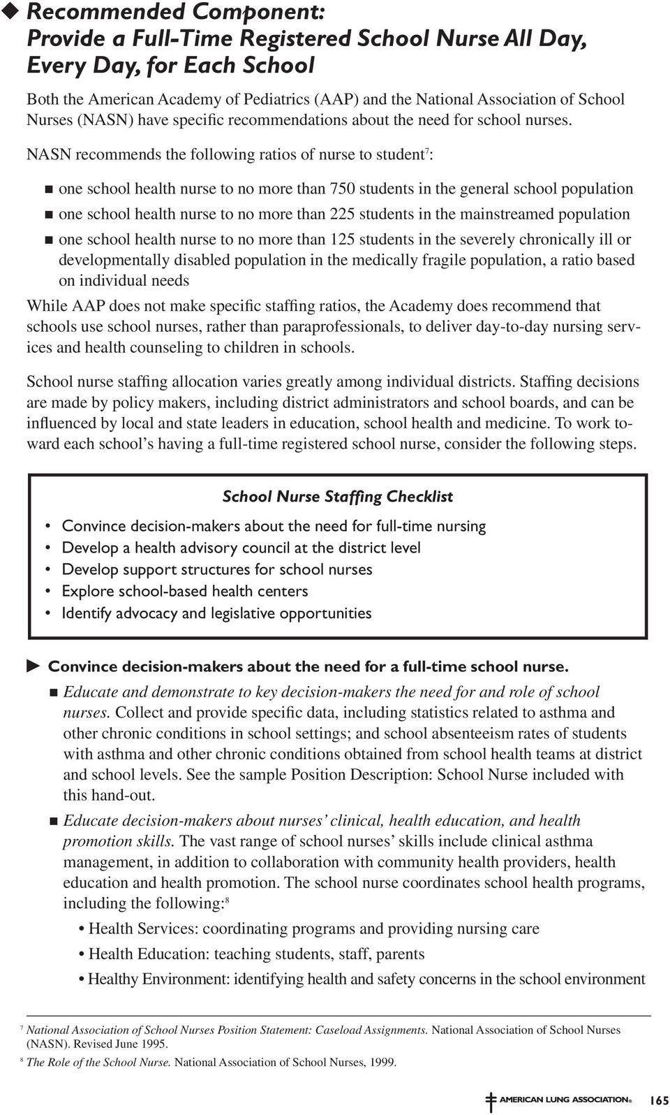 NASN recommends the following ratios of nurse to student 7 : one school health nurse to no more than 750 students in the general school population one school health nurse to no more than 225 students