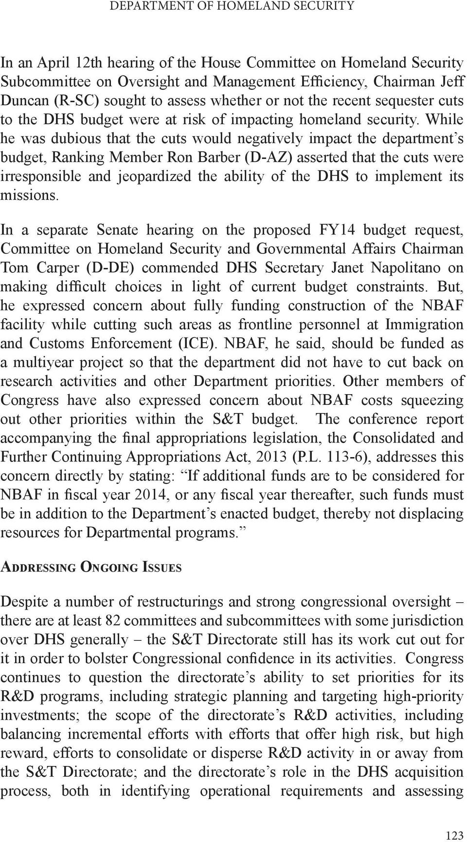 While he was dubious that the cuts would negatively impact the department s budget, Ranking Member Ron Barber (D-AZ) asserted that the cuts were irresponsible and jeopardized the ability of the DHS