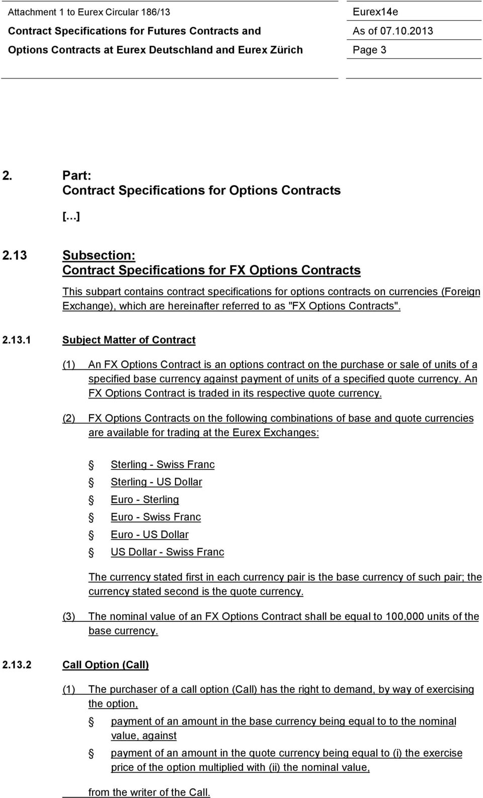 "13 Subsection: Contract Specifications for FX Options Contracts This subpart contains contract specifications for options on currencies (Foreign Exchange), which are hereinafter referred to as ""FX"