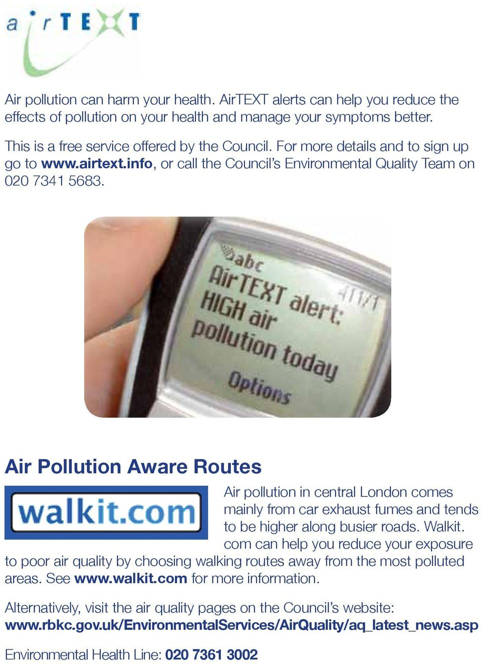Air Pollution Aware Routes Air pollution in central London comes mainly from car exhaust fumes and tends to be higher along busier roads. Walkit.
