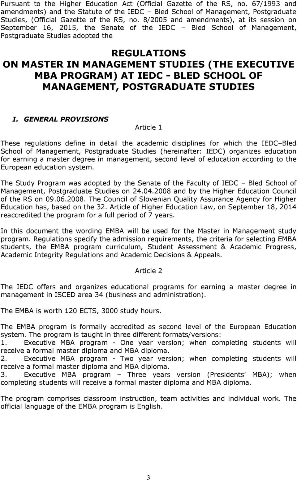 8/2005 and amendments), at its session on September 16, 2015, the Senate of the IEDC Bled School of Management, Postgraduate Studies adopted the REGULATIONS ON MASTER IN MANAGEMENT STUDIES (THE