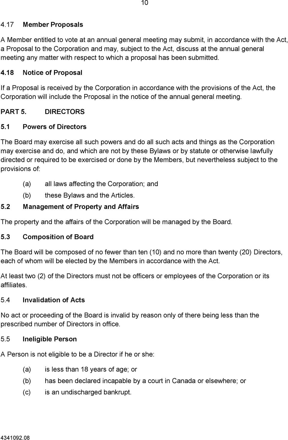 18 Notice of Proposal If a Proposal is received by the Corporation in accordance with the provisions of the Act, the Corporation will include the Proposal in the notice of the annual general meeting.