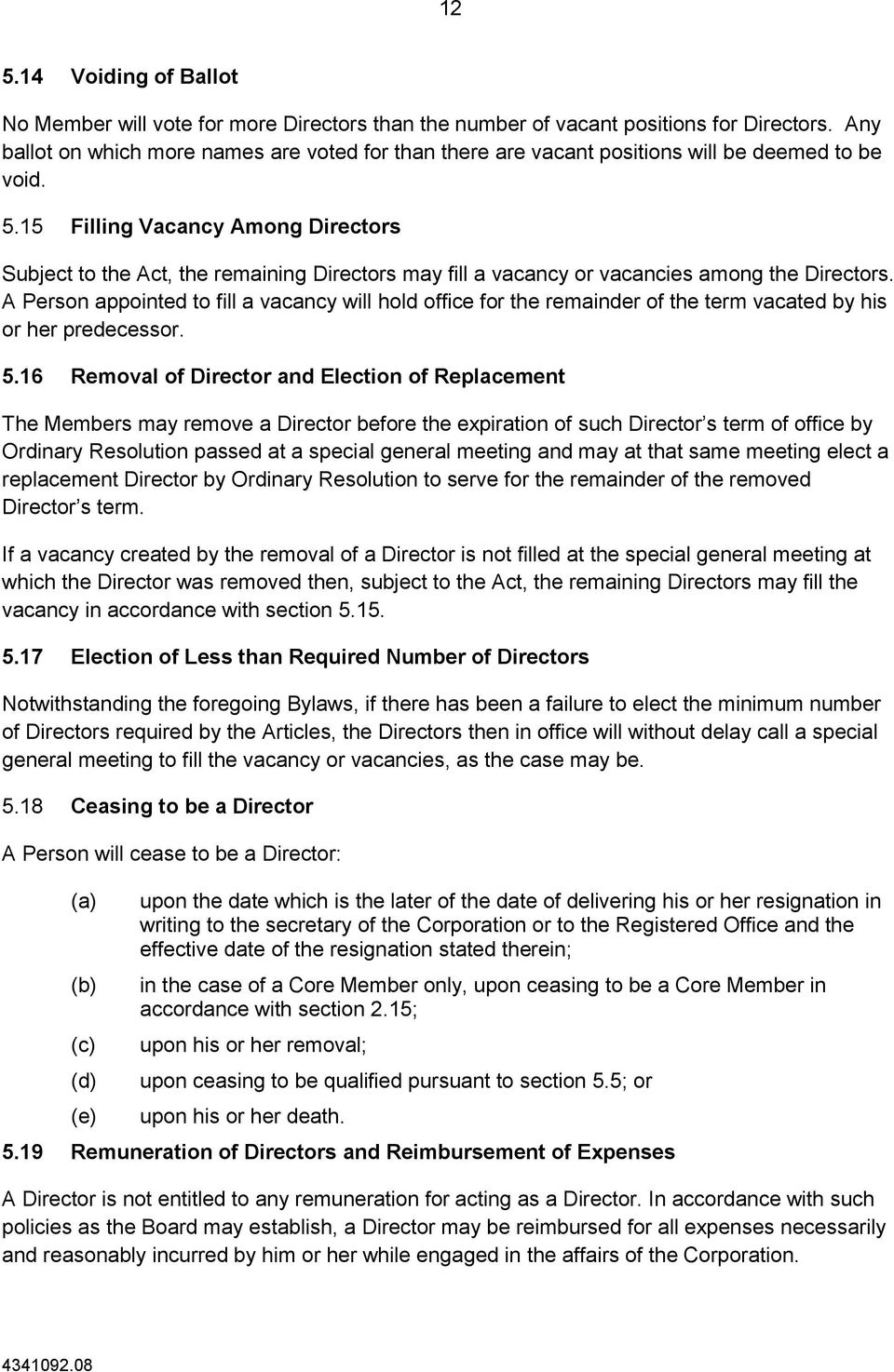 15 Filling Vacancy Among Directors Subject to the Act, the remaining Directors may fill a vacancy or vacancies among the Directors.