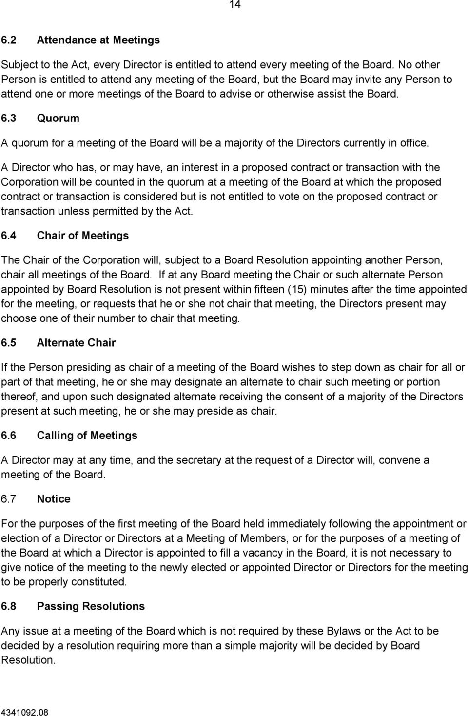 3 Quorum A quorum for a meeting of the Board will be a majority of the Directors currently in office.