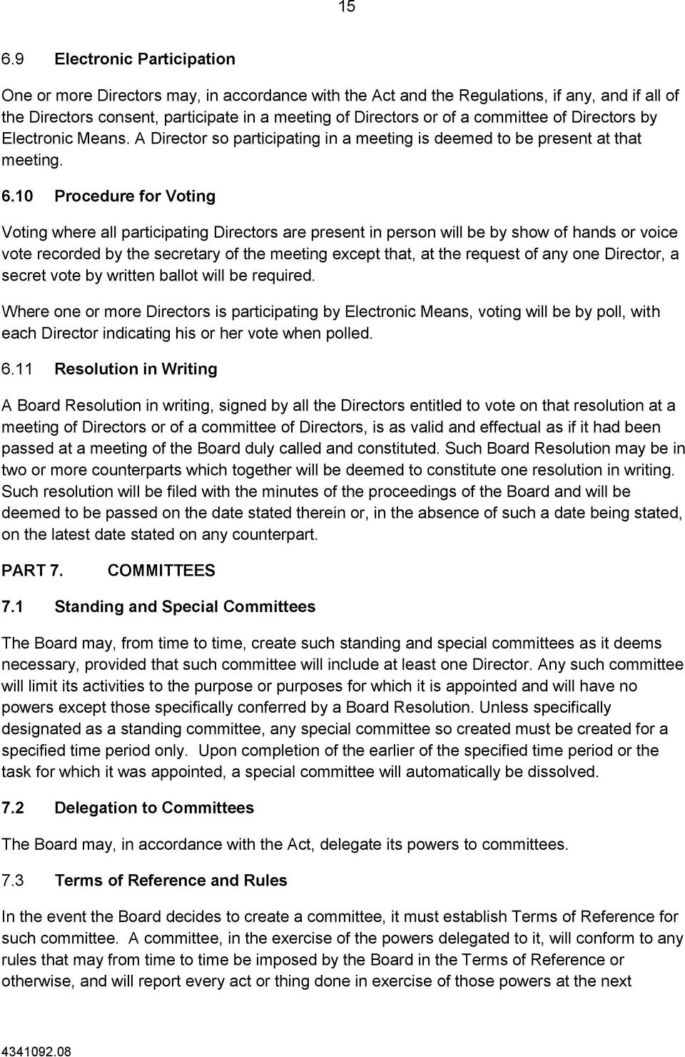 10 Procedure for Voting Voting where all participating Directors are present in person will be by show of hands or voice vote recorded by the secretary of the meeting except that, at the request of