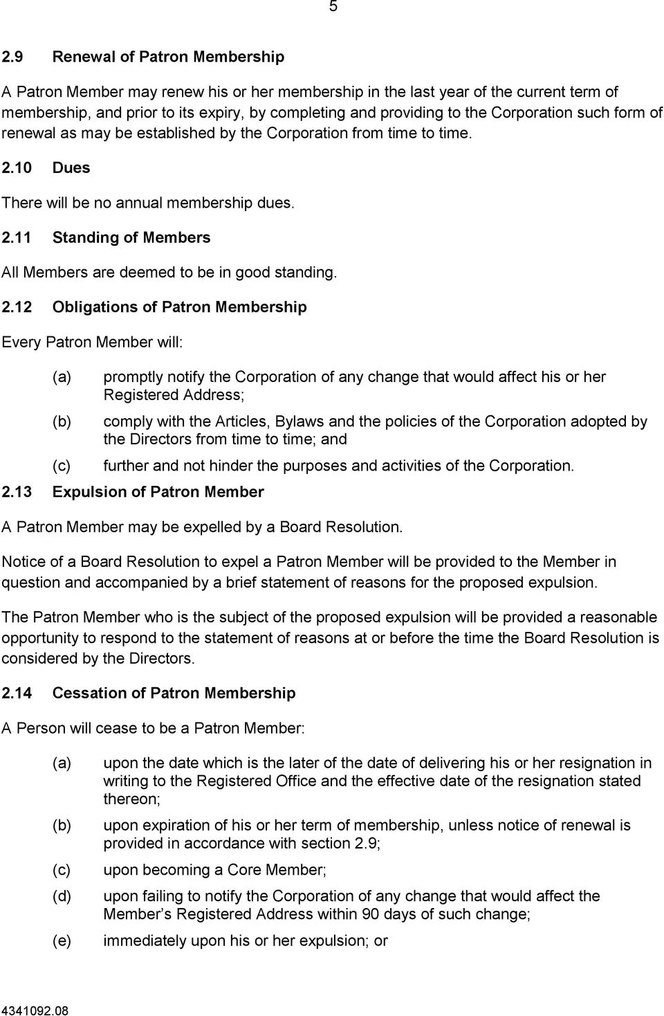 2.12 Obligations of Patron Membership Every Patron Member will: (c) promptly notify the Corporation of any change that would affect his or her Registered Address; comply with the Articles, Bylaws and