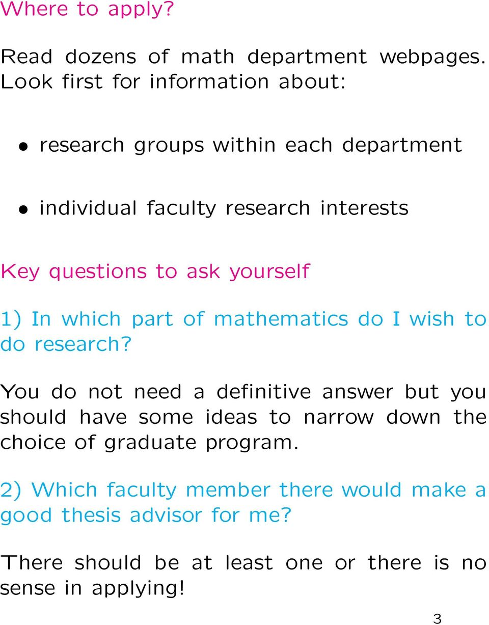 to ask yourself 1) In which part of mathematics do I wish to do research?