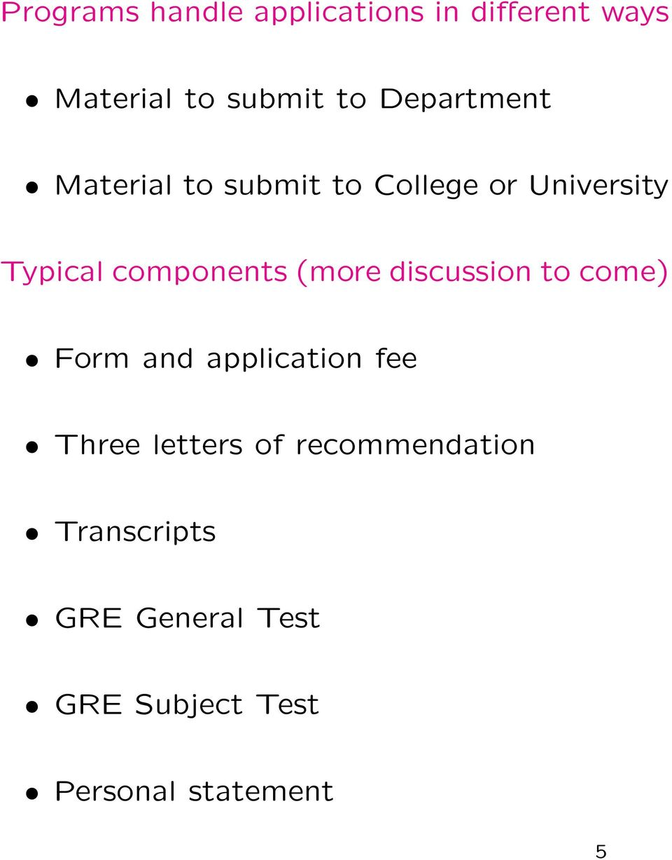 components (more discussion to come) Form and application fee Three