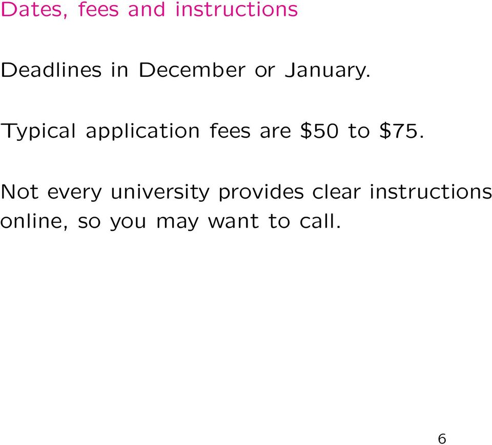 Typical application fees are $50 to $75.