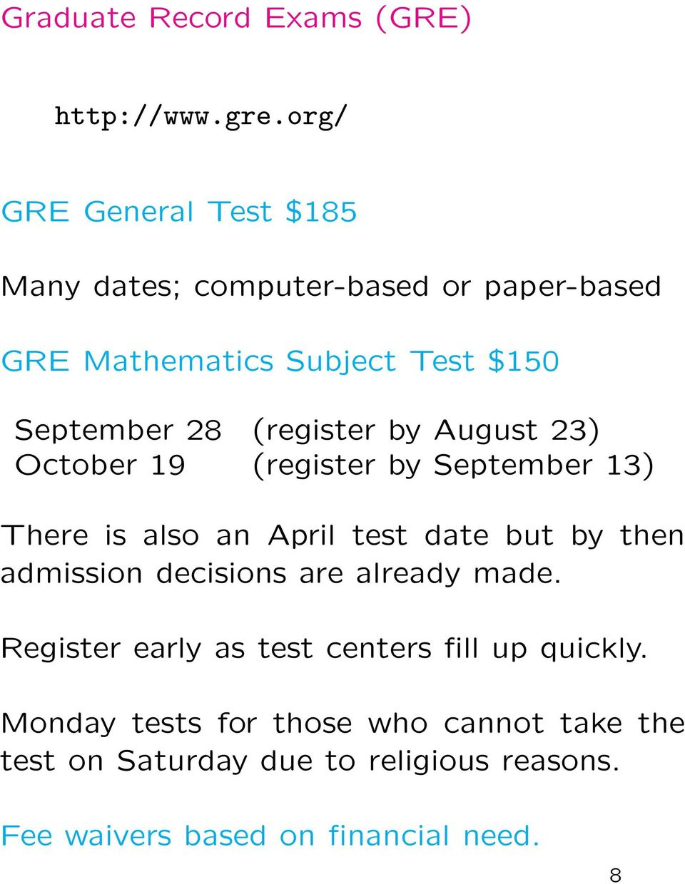 (register by August 23) October 19 (register by September 13) There is also an April test date but by then admission