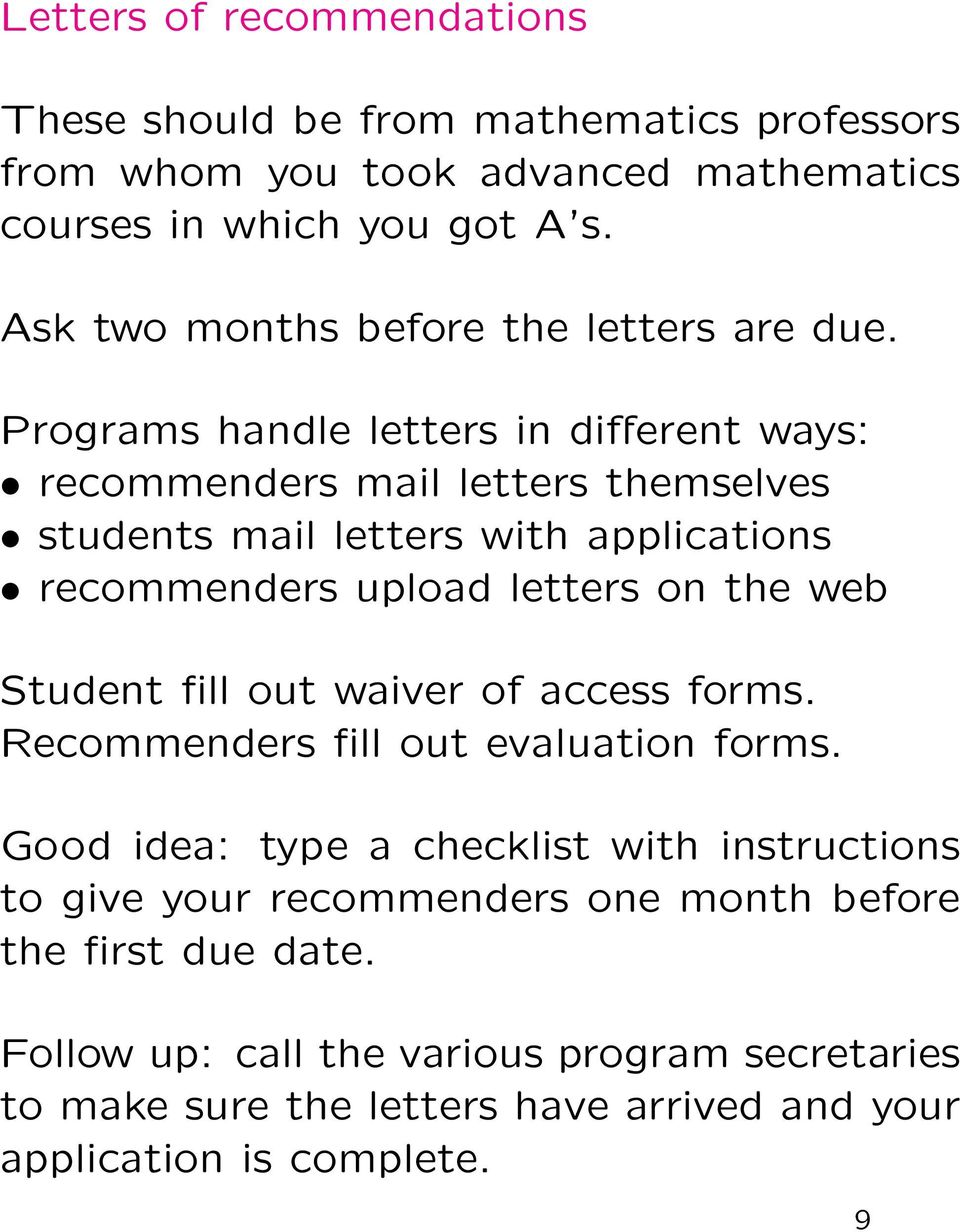 Programs handle letters in different ways: recommenders mail letters themselves students mail letters with applications recommenders upload letters on the web