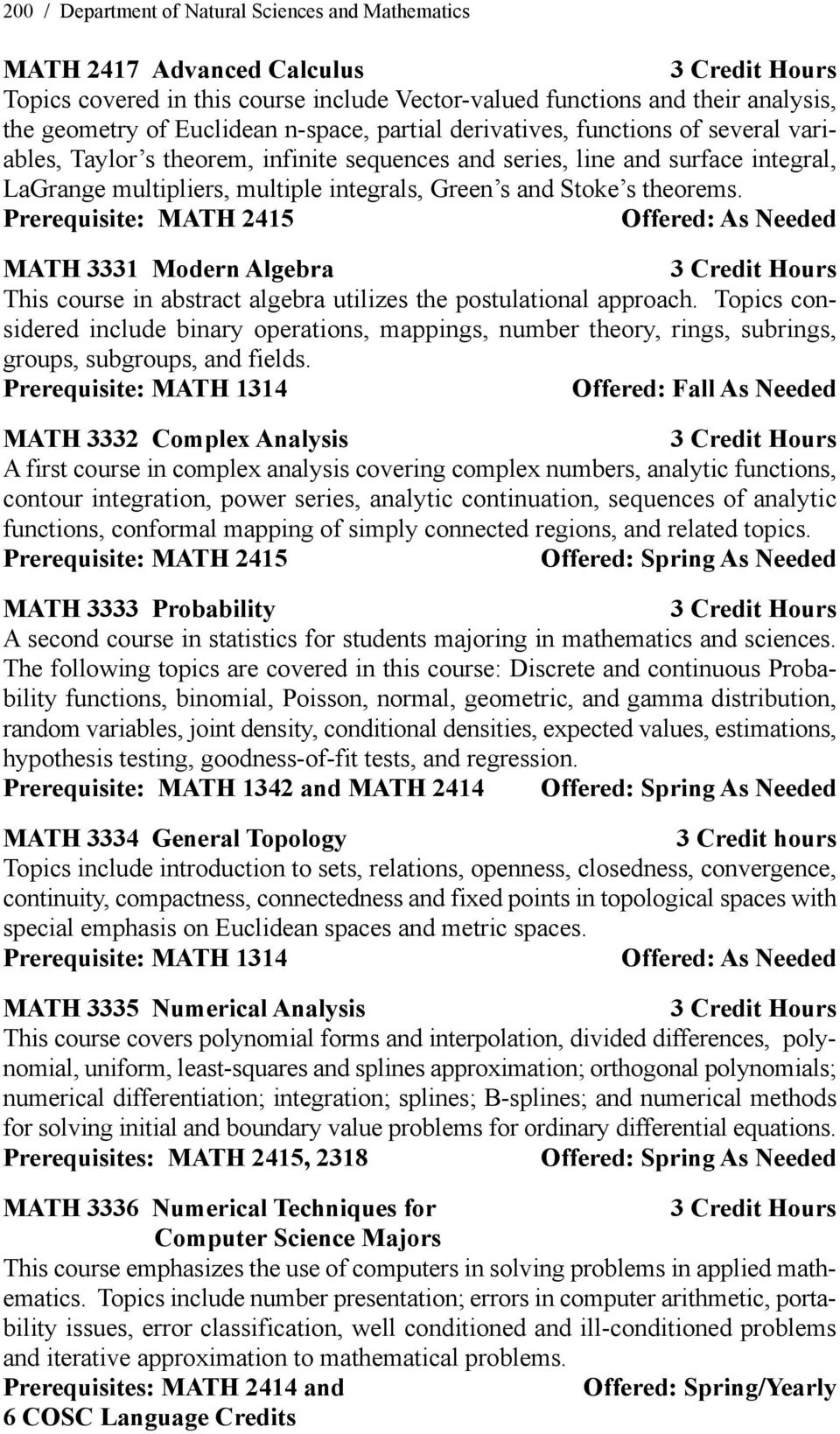 Prerequisite: MATH 2415 MATH 3331 Modern Algebra This course in abstract algebra utilizes the postulational approach.