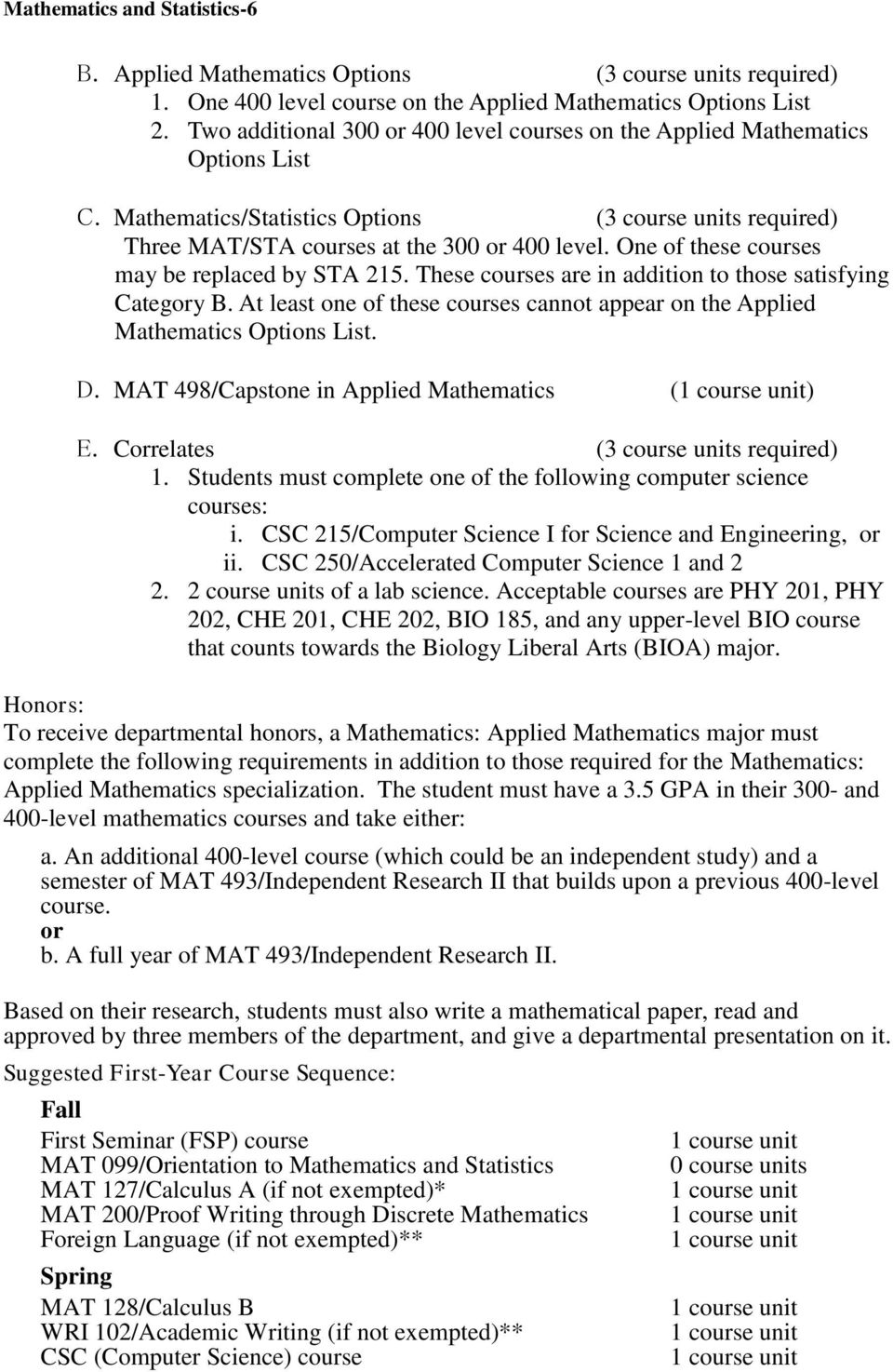 One of these courses may be replaced by STA 215. These courses are in addition to those satisfying Category B. At least one of these courses cannot appear on the Applied Mathematics Options List. D.