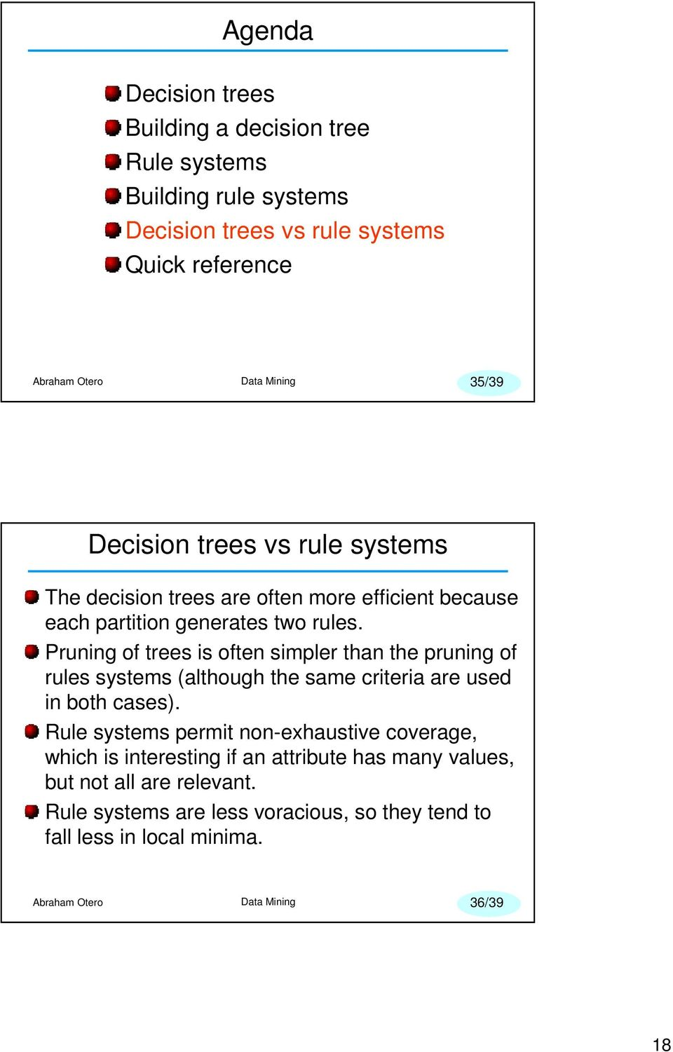 Pruning of trees is often simpler than the pruning of rules systems (although the same criteria are used in both cases).