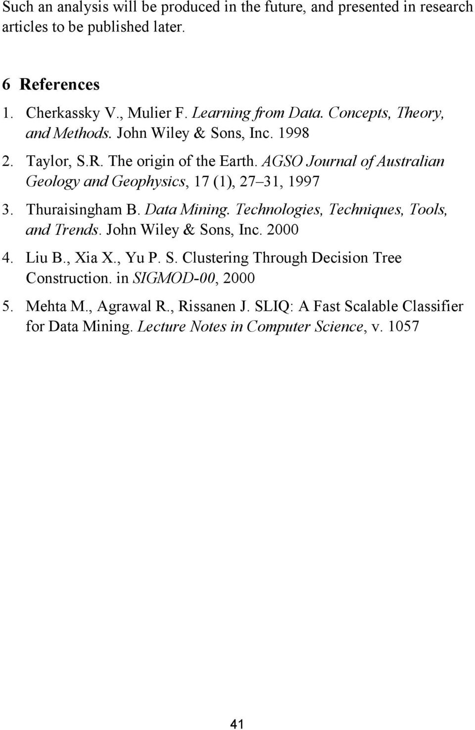 AGSO Journal of Australian Geology and Geophysics, 17 (1), 27 31, 1997 3. Thuraisingham B. Data Mining. Technologies, Techniques, Tools, and Trends.