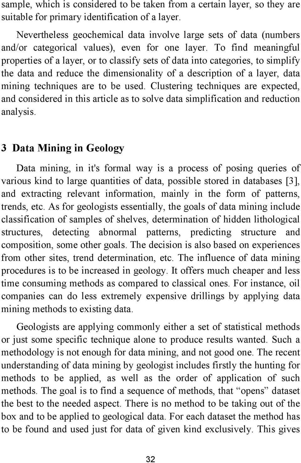 To find meaningful properties of a layer, or to classify sets of data into categories, to simplify the data and reduce the dimensionality of a description of a layer, data mining techniques are to be