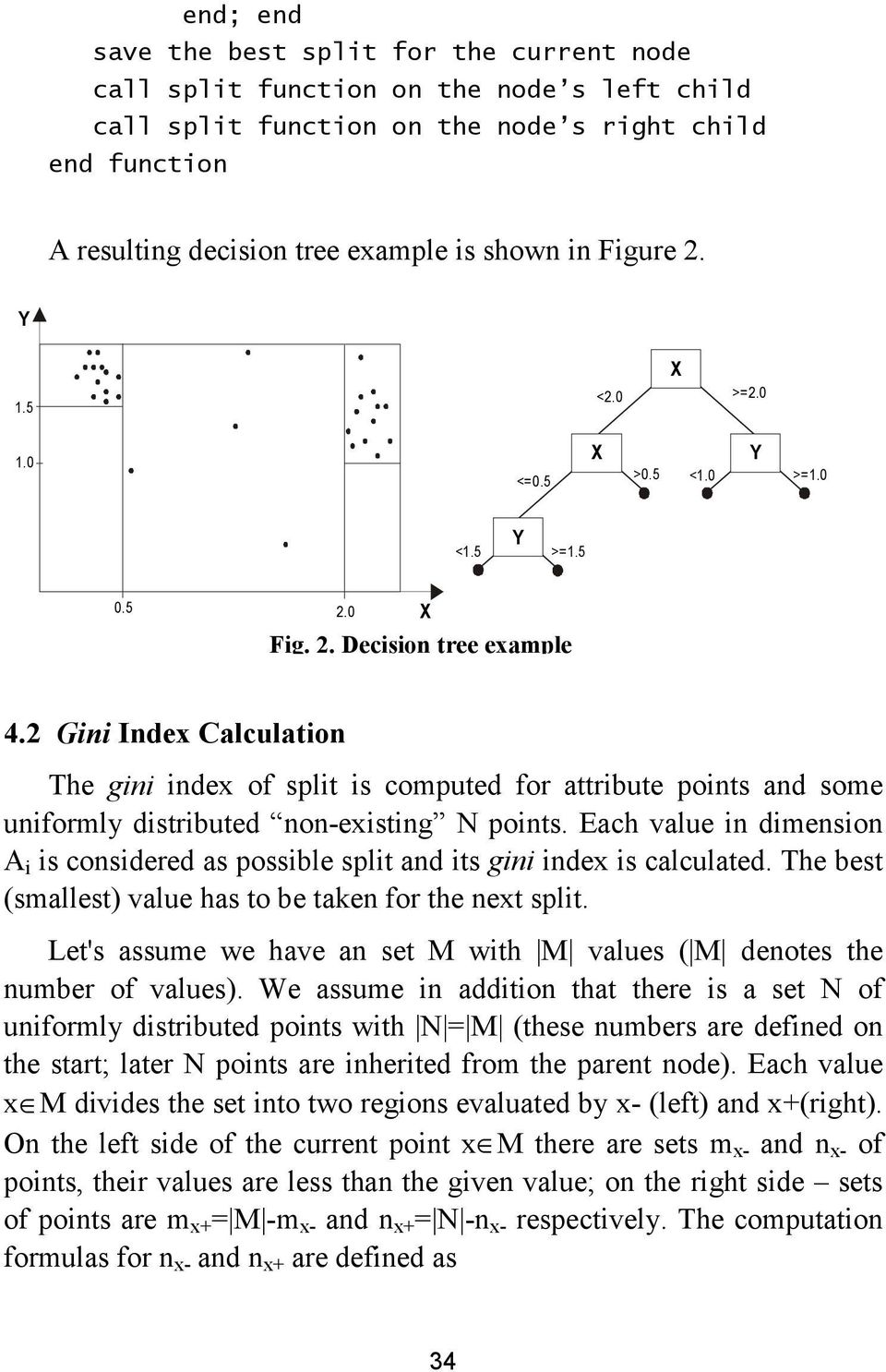 2 Gini Index Calculation The gini index of split is computed for attribute points and some uniformly distributed non-existing N points.