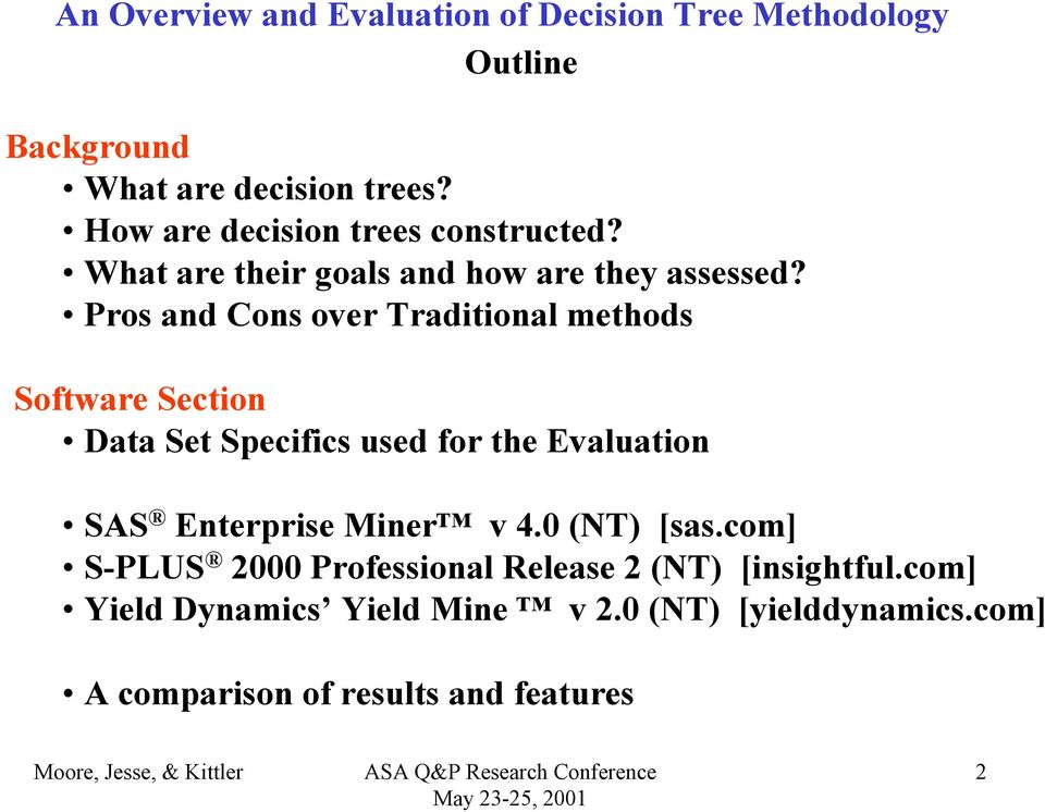 Pros and Cons over Traditional methods Software Section Data Set Specifics used for the Evaluation SAS Enterprise Miner