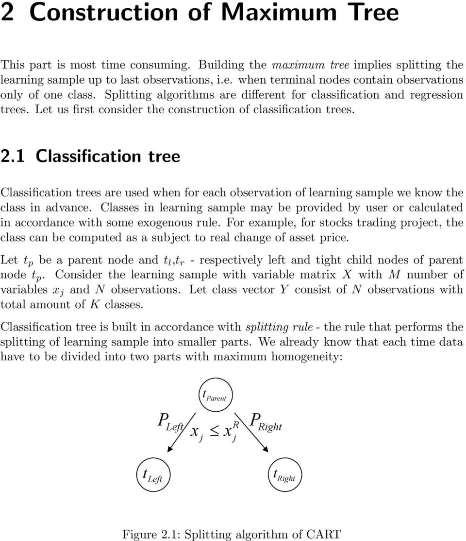 1 Classification tree Classification trees are used when for each observation of learning sample we know the class in advance.