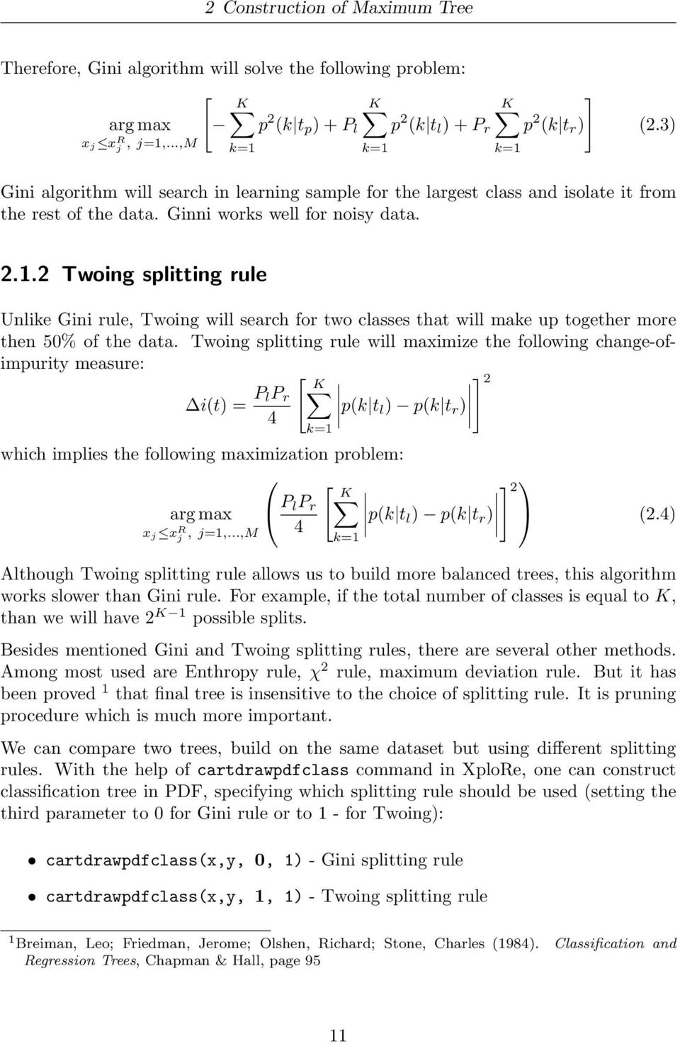 2 Twoing splitting rule Unlike Gini rule, Twoing will search for two classes that will make up together more then 50% of the data.