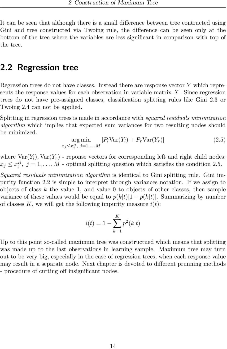 Instead there are response vector Y which represents the response values for each observation in variable matrix X.