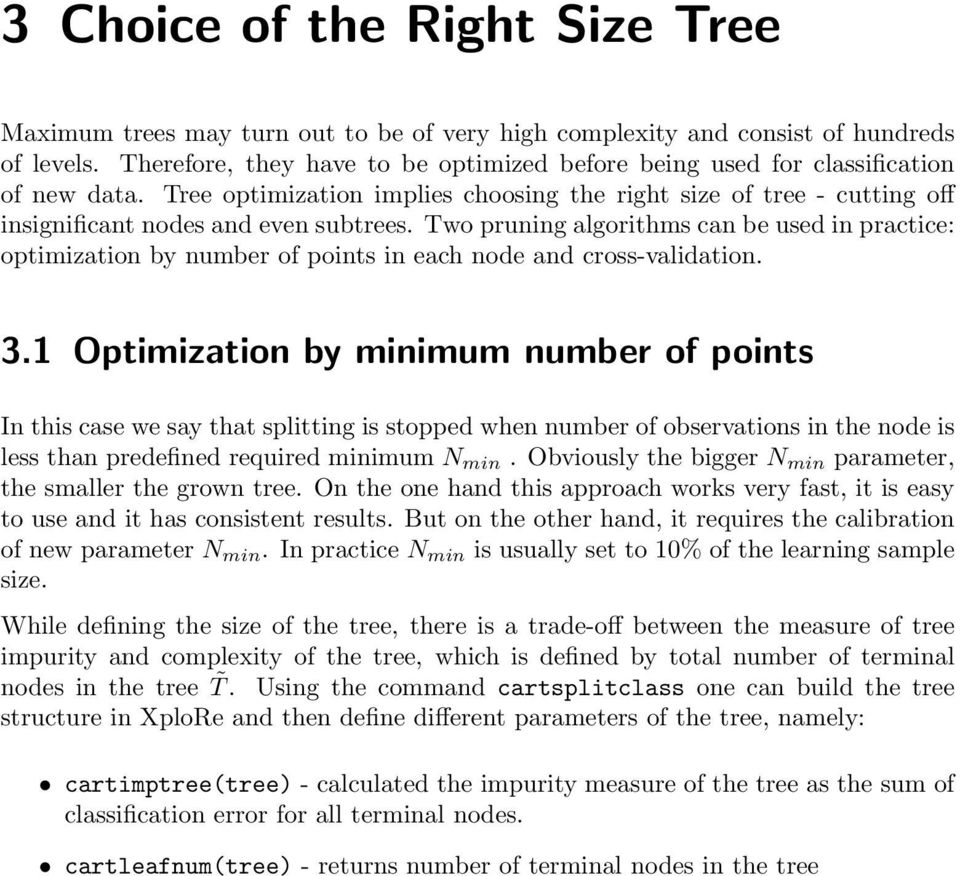 Two pruning algorithms can be used in practice: optimization by number of points in each node and cross-validation. 3.