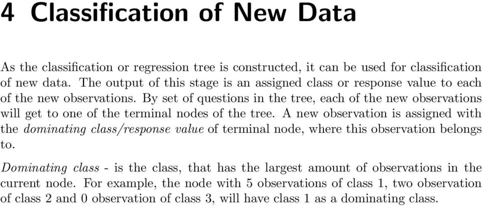 By set of questions in the tree, each of the new observations will get to one of the terminal nodes of the tree.