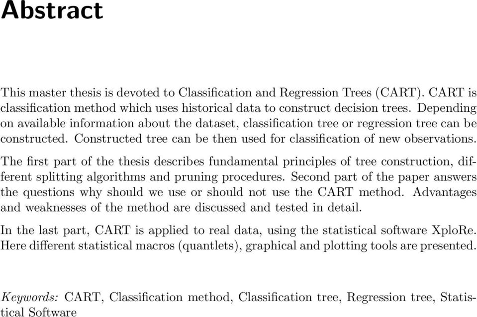 The first part of the thesis describes fundamental principles of tree construction, different splitting algorithms and pruning procedures.