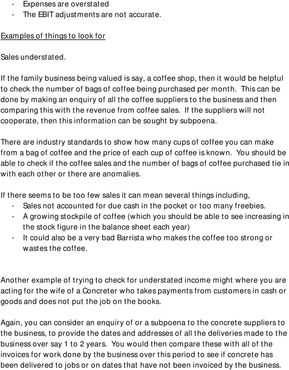 This can be done by making an enquiry of all the coffee suppliers to the business and then comparing this with the revenue from coffee sales.