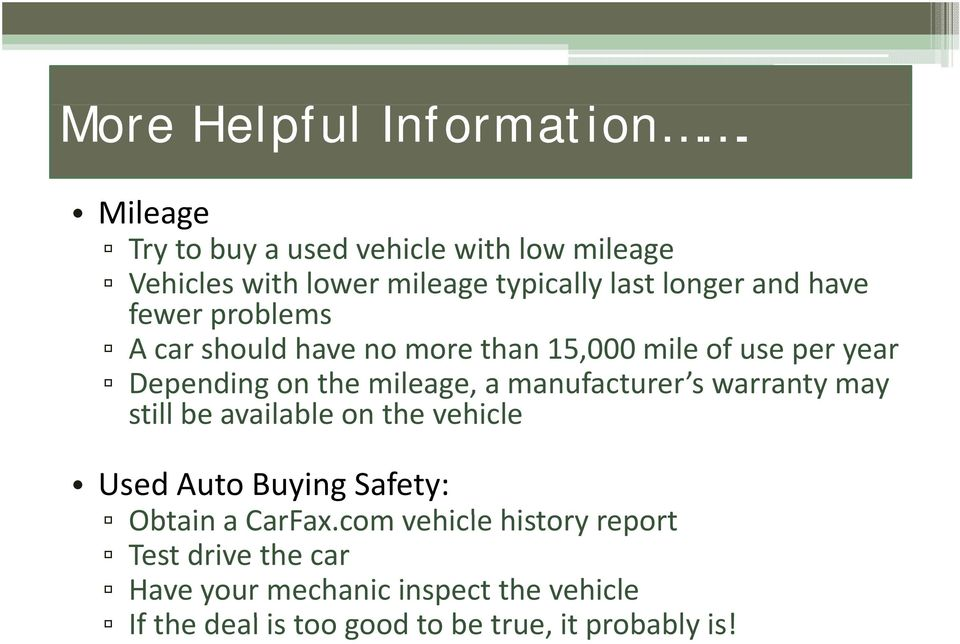 problems A car should have no more than 15,000 mile of use per year Depending on the mileage, a manufacturer s warranty