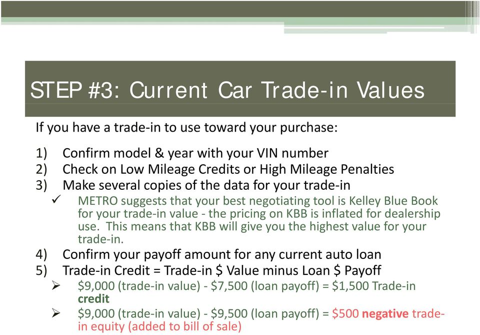 for dealership use. This means that KBB will give you the highest value for your trade in.