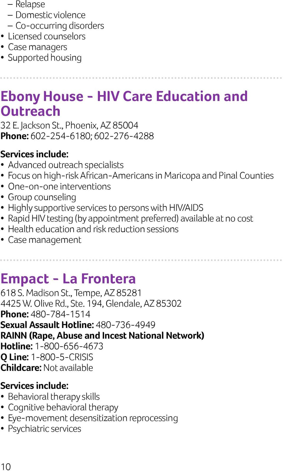 Highly supportive services to persons with HIV/AIDS Rapid HIV testing (by appointment preferred) available at no cost Health education and risk reduction sessions Case management Empact - La Frontera