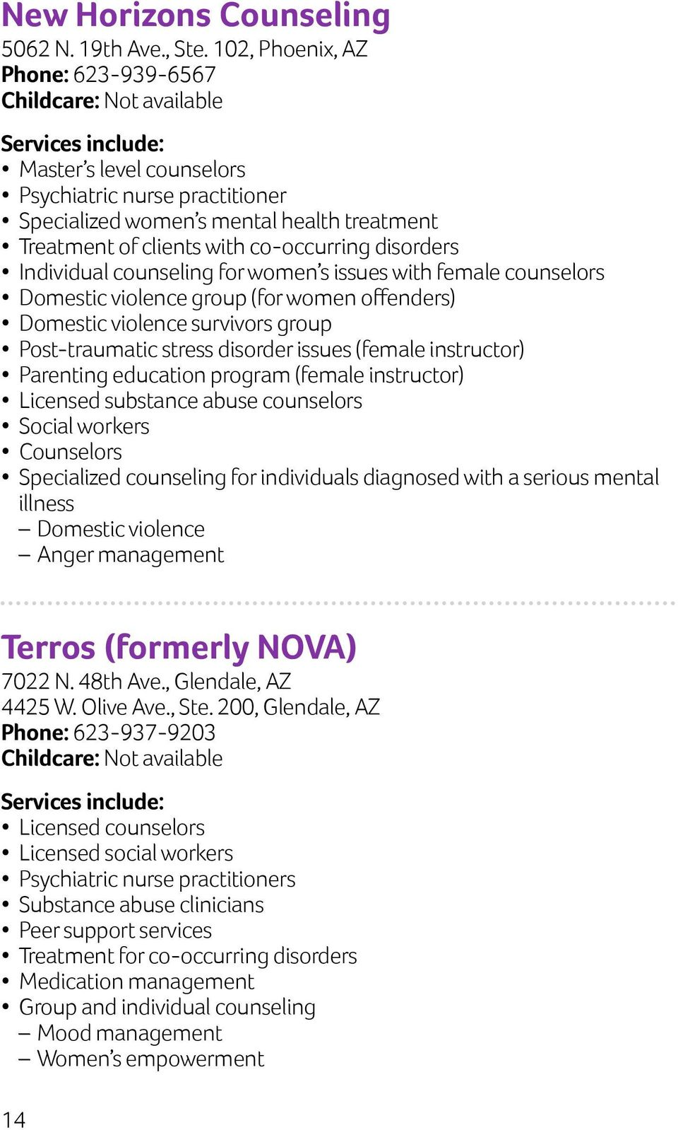 co-occurring disorders Individual counseling for women s issues with female counselors Domestic violence group (for women offenders) Domestic violence survivors group Post-traumatic stress disorder