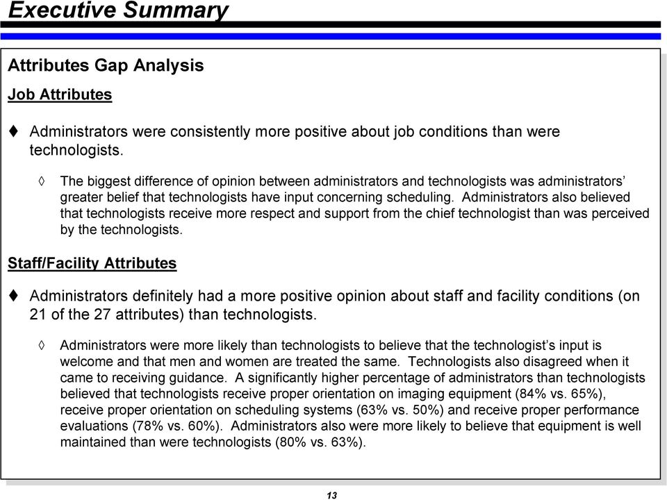 Administrators also believed that technologists receive more respect and support from the chief technologist than was perceived by the technologists. Staff/Facility Attributes!