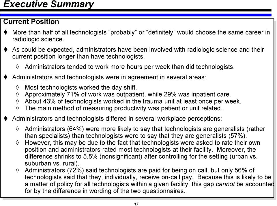 Administrators tended to work more hours per week than did technologists.! Administrators and technologists were in agreement in several areas: Most technologists worked the day shift.