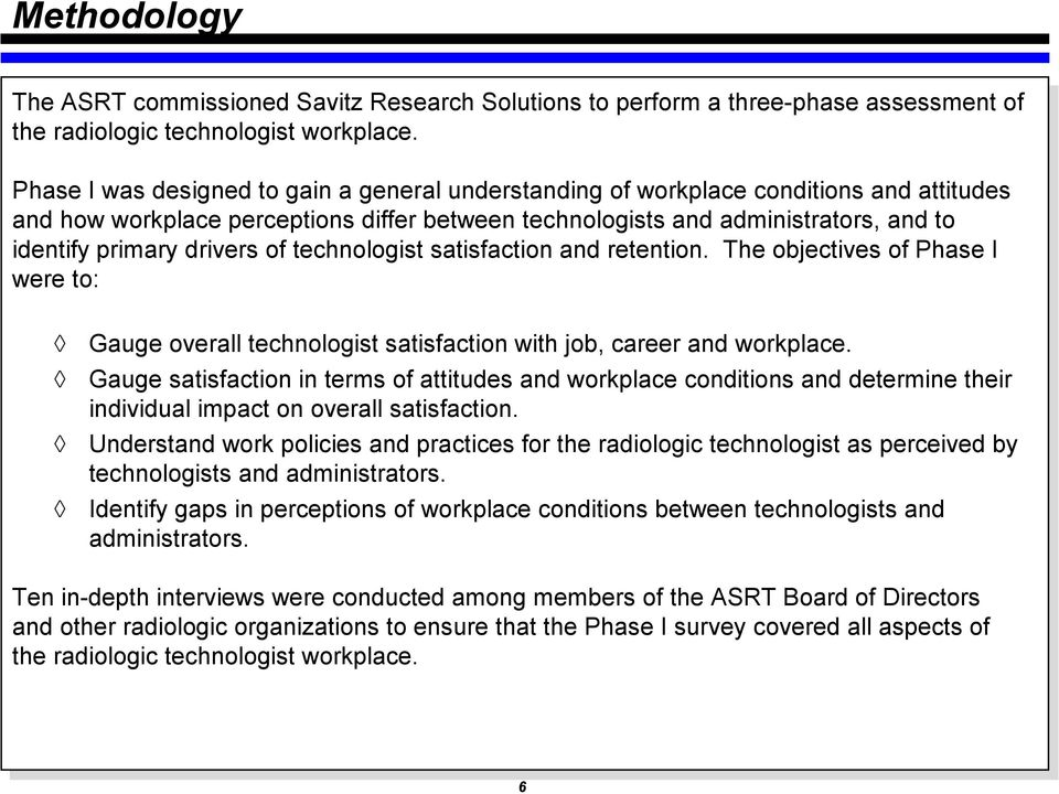 drivers of technologist satisfaction and retention. The objectives of Phase I were to: Gauge overall technologist satisfaction with job, career and workplace.