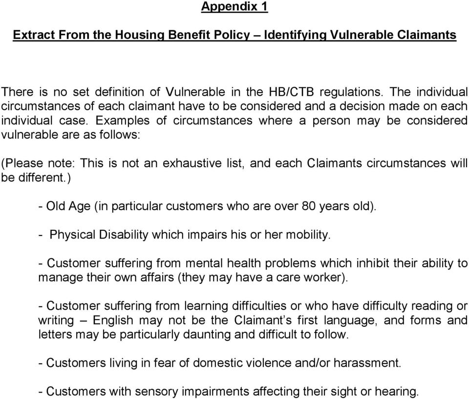 Examples of circumstances where a person may be considered vulnerable are as follows: (Please note: This is not an exhaustive list, and each Claimants circumstances will be different.