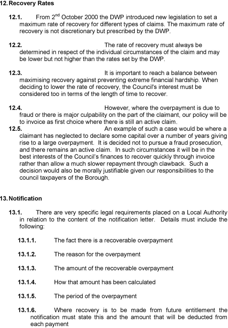 2. The rate of recovery must always be determined in respect of the individual circumstances of the claim and may be lower but not higher than the rates set by the DWP. 12.3.