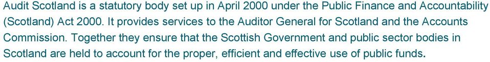 It provides services to the Auditor General for Scotland and the Accounts Commission.