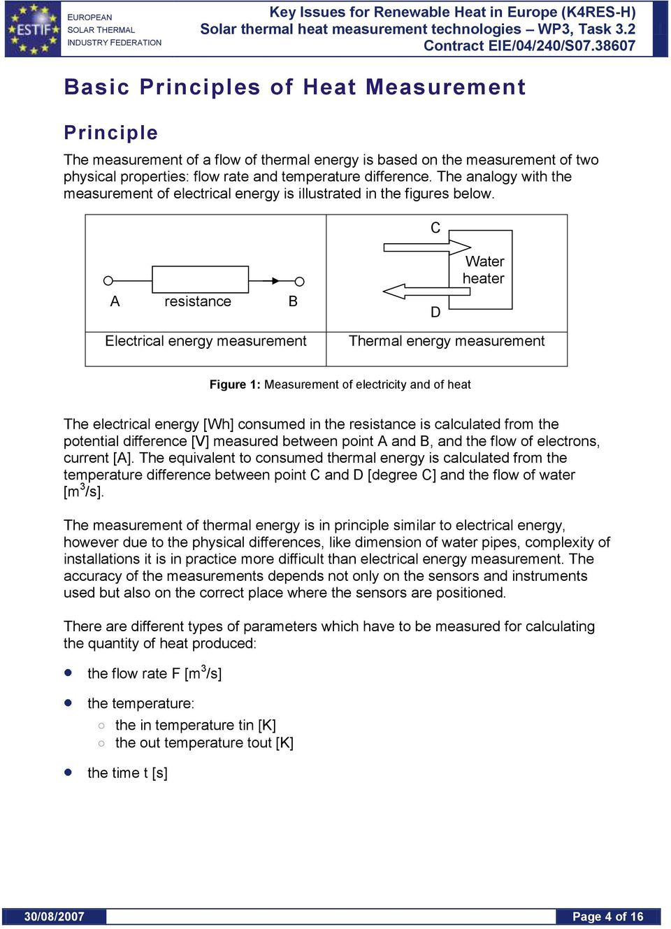 C A resistance B D Water heater Electrical energy measurement Thermal energy measurement Figure 1: Measurement of electricity and of heat The electrical energy [Wh] consumed in the resistance is