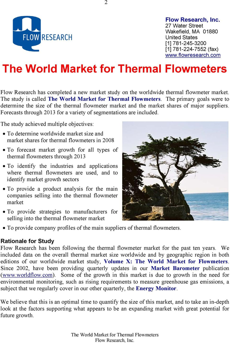 The primary goals were to determine the size of the thermal flowmeter market and the market shares of major suppliers. Forecasts through 2013 for a variety of segmentations are included.