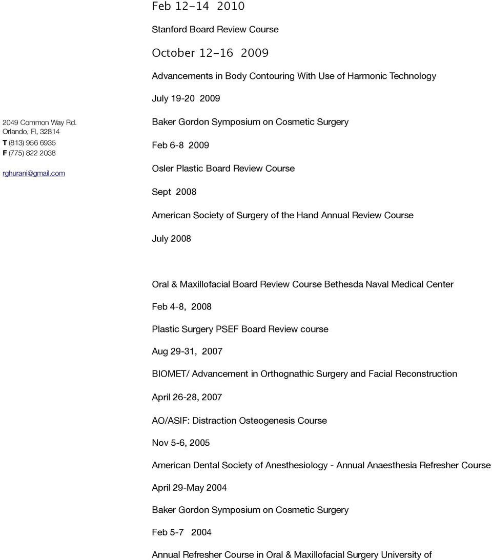 Plastic Surgery PSEF Board Review course Aug 29-31, 2007 BIOMET/ Advancement in Orthognathic Surgery and Facial Reconstruction April 26-28, 2007 AO/ASIF: Distraction Osteogenesis Course Nov 5-6, 2005