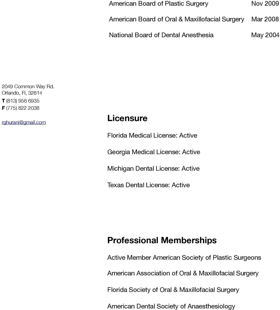 Active Texas Dental License: Active Professional Memberships Active Member American Society of Plastic Surgeons American
