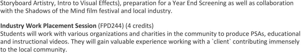 Industry Work Placement Session (FPD244) (4 credits) Students will work with various organizations and charities in
