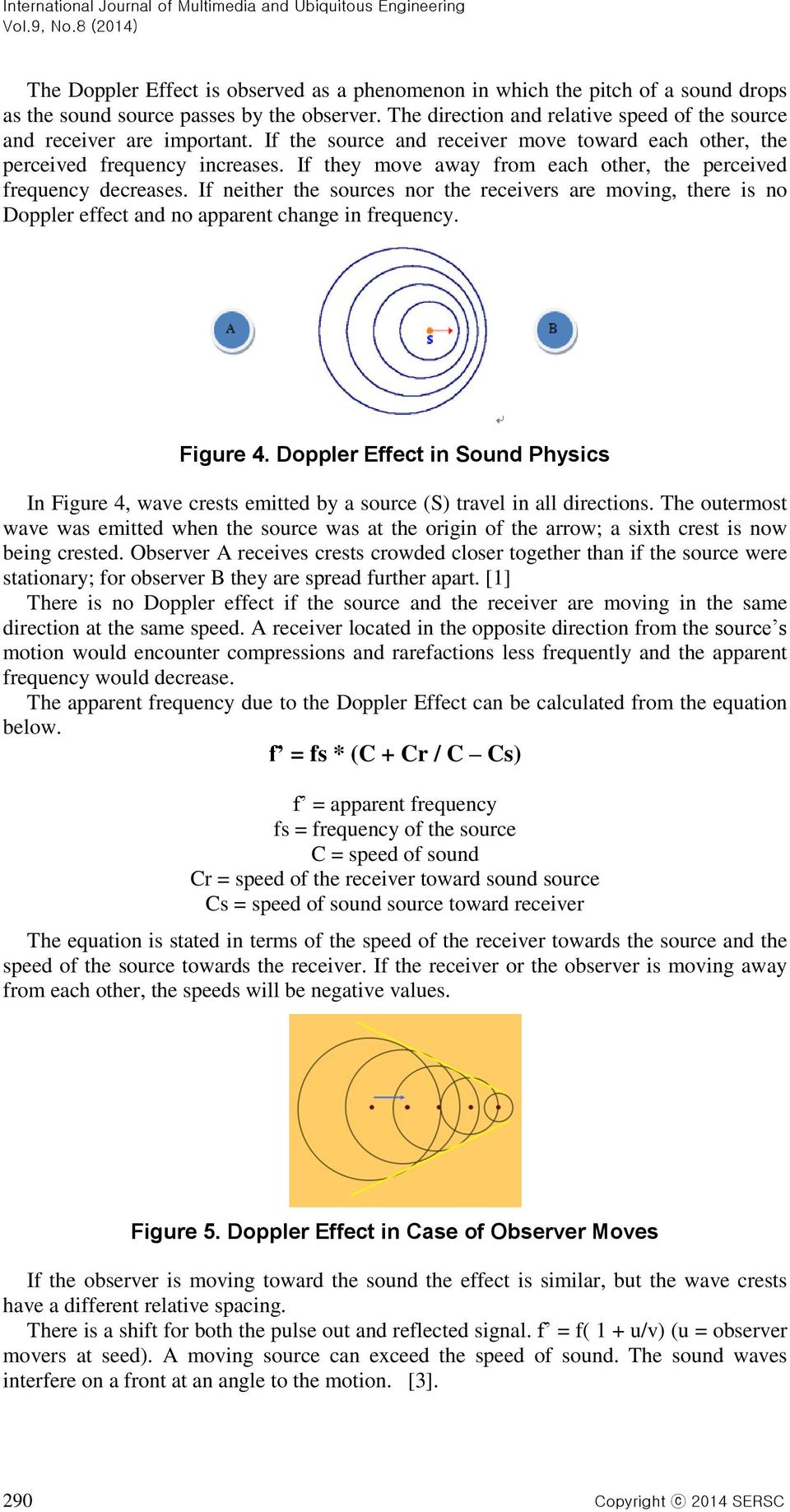If they move away from each other, the perceived frequency decreases. If neither the sources nor the receivers are moving, there is no Doppler effect and no apparent change in frequency. Figure 4.